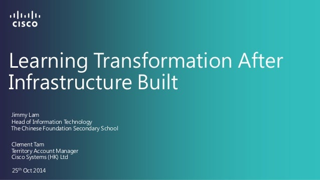 Learning Transformation After Infrastructure Built  Clement Tam  25th Oct 2014  Territory Account Manager  Jimmy Lam  Head...