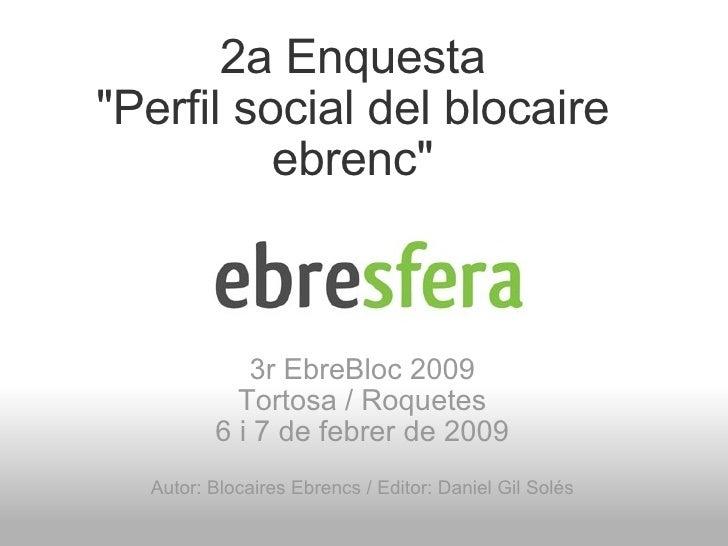 """2a Enquesta """"Perfil social del blocaire ebrenc"""" 3r EbreBloc 2009 Tortosa / Roquetes 6 i 7 de febrer de 2009 Auto..."""