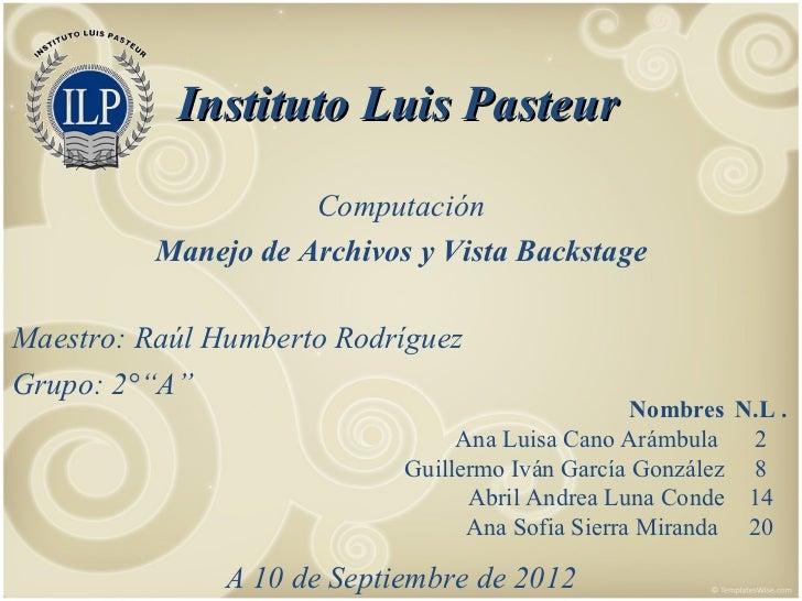 Instituto Luis Pasteur                     Computación          Manejo de Archivos y Vista BackstageMaestro: Raúl Humberto...