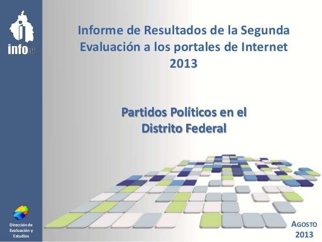 Dirección de Evaluación y Estudios Informe de Resultados de la Segunda Evaluación a los portales de Internet 2013 Partidos...
