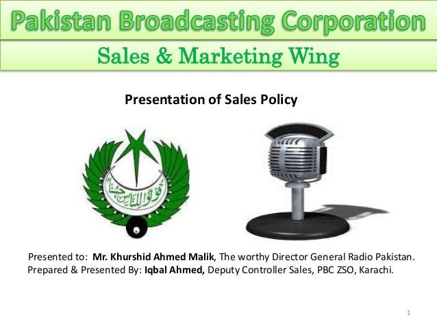 1 Sales & Marketing Wing Presented to: Mr. Khurshid Ahmed Malik, The worthy Director General Radio Pakistan. Prepared & Pr...