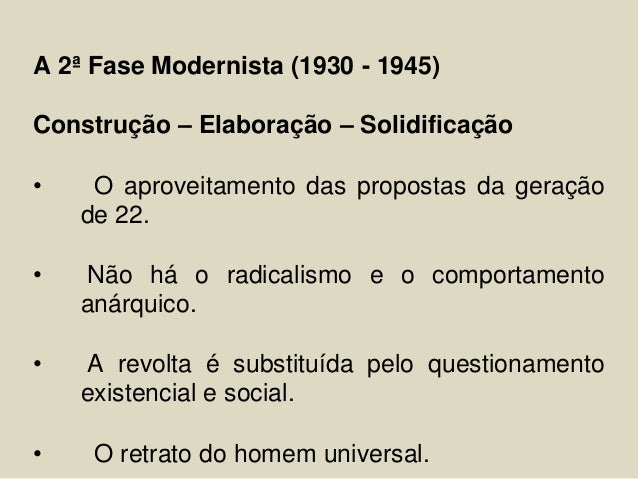 A 2ª Fase Modernista (1930 - 1945)  Construção – Elaboração – Solidificação  • O aproveitamento das propostas da geração  ...