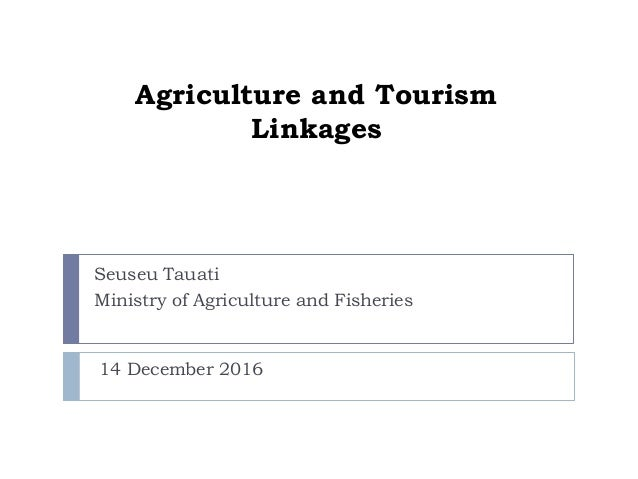 Agriculture and Tourism Linkages Seuseu Tauati Ministry of Agriculture and Fisheries 14 December 2016