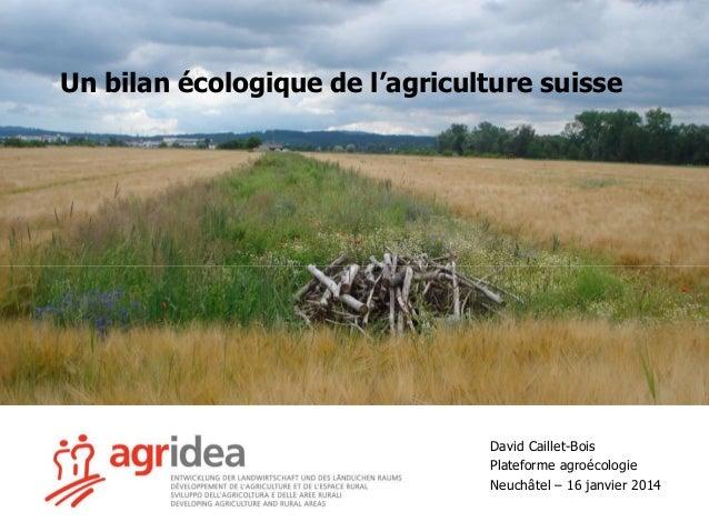 Un bilan écologique de l'agriculture suisse  David Caillet-Bois Plateforme agroécologie Neuchâtel – 16 janvier 2014