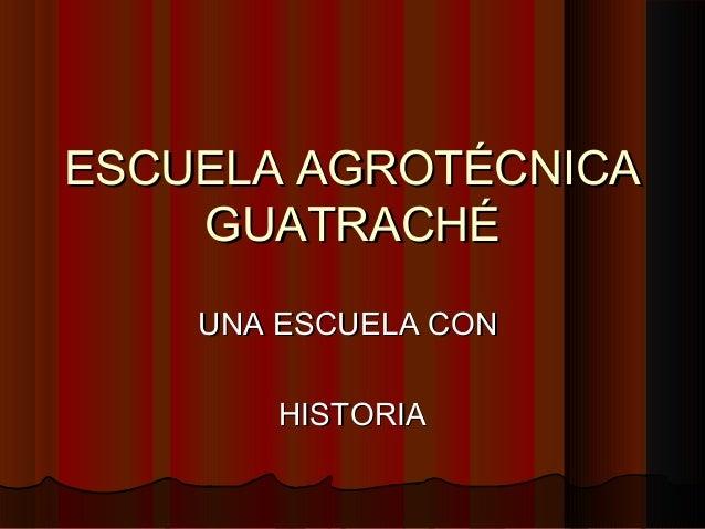 ESCUELA AGROTÉCNICA GUATRACHÉ UNA ESCUELA CON HISTORIA