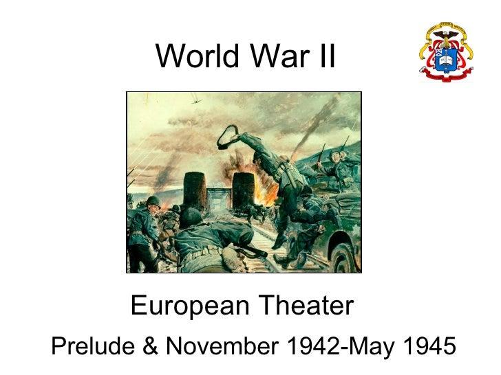 World War II European Theater  Prelude & November 1942-May 1945