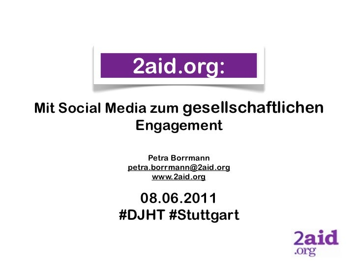 2aid.org:Mit Social Media zum gesellschaftlichen              Engagement                 Petra Borrmann            petra.b...