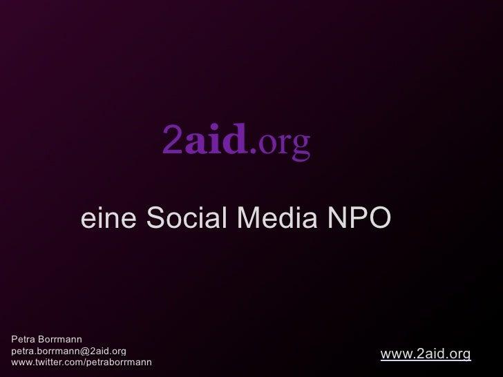 2aid.org               eine Social Media NPO   Petra Borrmann petra.borrmann@2aid.org www.twitter.com/petraborrmann       ...