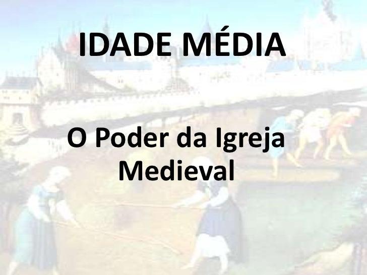 IDADE MÉDIAO Poder da Igreja   Medieval