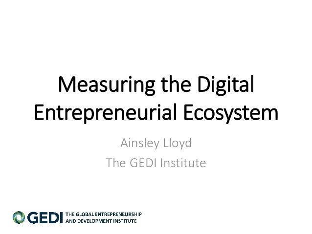 Measuring the Digital Entrepreneurial Ecosystem Ainsley Lloyd The GEDI Institute