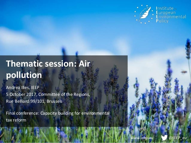 www.ieep.eu @IEEP_eu Thematic session: Air pollution Andrea Illes, IEEP 5 October 2017, Committee of the Regions, Rue Bell...