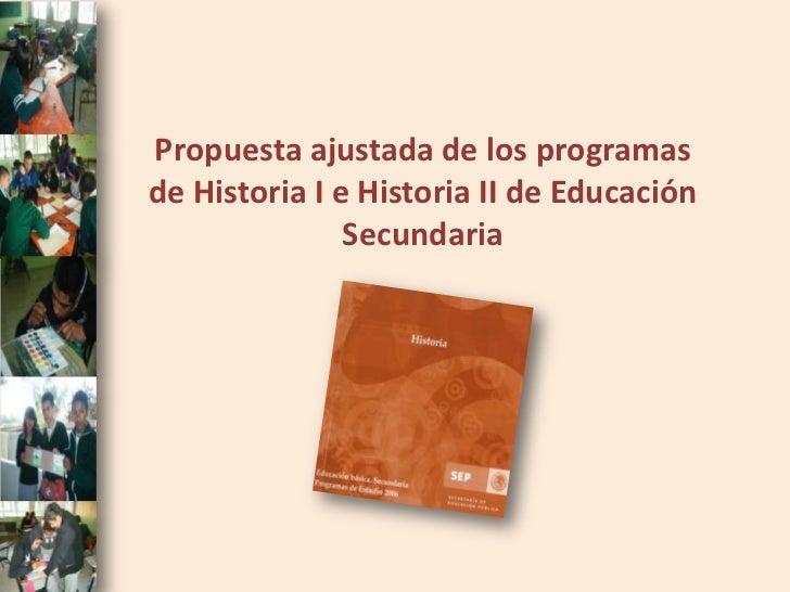 Propuesta ajustada de los programasde Historia I e Historia II de Educación               Secundaria