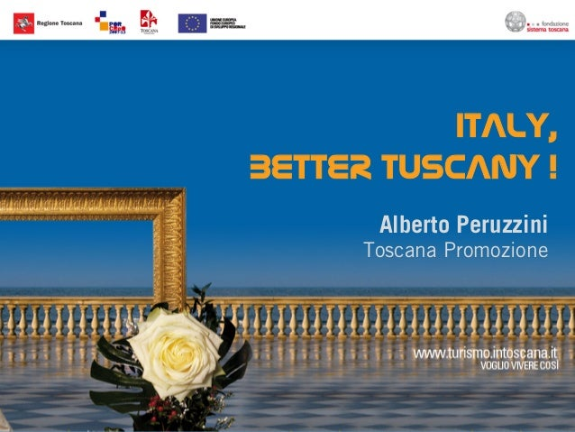 ITALY,BETTER TUSCANY !       Alberto Peruzzini      Toscana Promozione