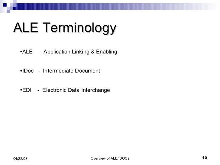 ALE Terminology <ul><li>ALE  -  Application Linking & Enabling </li></ul><ul><li>IDoc  -  Intermediate Document </li></ul>...