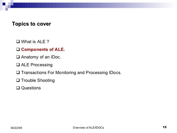<ul><li>What is ALE ? </li></ul><ul><li>Components of ALE. </li></ul><ul><li>Anatomy of an IDoc. </li></ul><ul><li>ALE Pro...