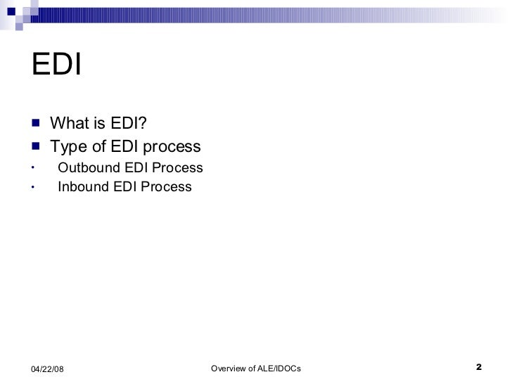 EDI  <ul><li>What is EDI? </li></ul><ul><li>Type of EDI process </li></ul><ul><li>Outbound EDI Process </li></ul><ul><li>I...