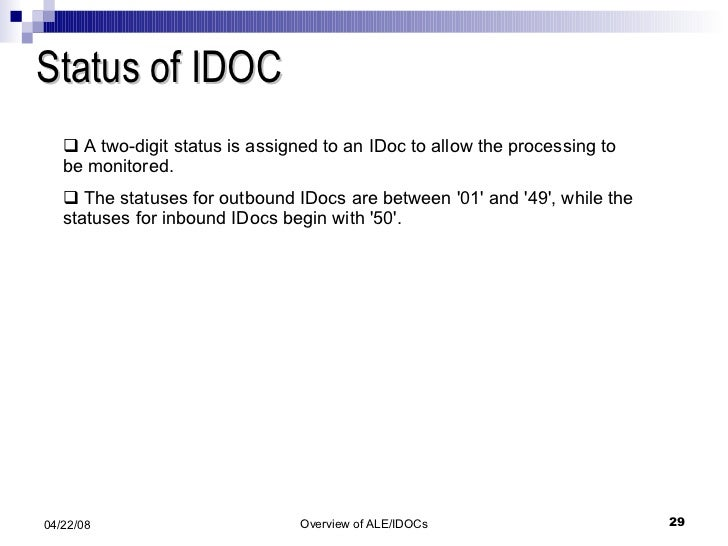 Status of IDOC <ul><li>A two-digit status is assigned to an IDoc to allow the processing to be monitored.  </li></ul><ul><...
