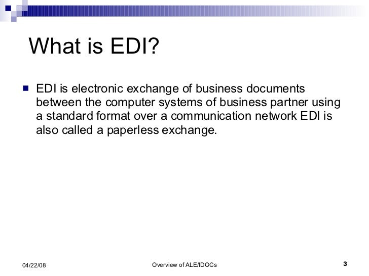 What is EDI? <ul><li>EDI is electronic exchange of business documents between the computer systems of business partner usi...