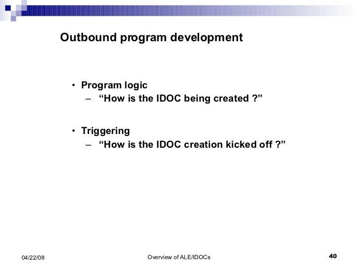 "Outbound program development <ul><li>Program logic </li></ul><ul><ul><li>"" How is the IDOC being created ?"" </li></ul></ul..."
