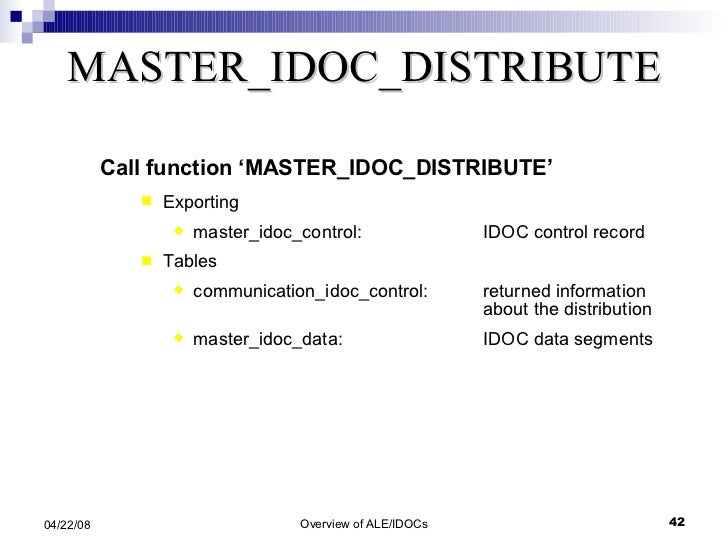 MASTER_IDOC_DISTRIBUTE <ul><li>Call function 'MASTER_IDOC_DISTRIBUTE' </li></ul><ul><ul><li>Exporting </li></ul></ul><ul><...