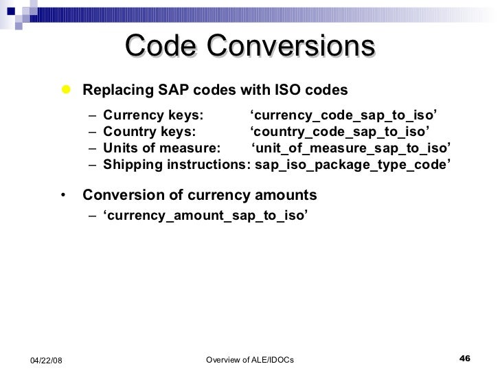 Code Conversions <ul><li>Replacing SAP codes with ISO codes </li></ul><ul><ul><li>Currency keys:  'currency_code_sap_to_is...