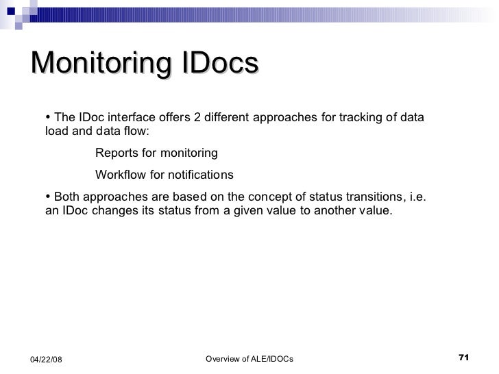Monitoring IDocs <ul><li>The IDoc interface offers 2 different approaches for tracking of data load and data flow: </li></...