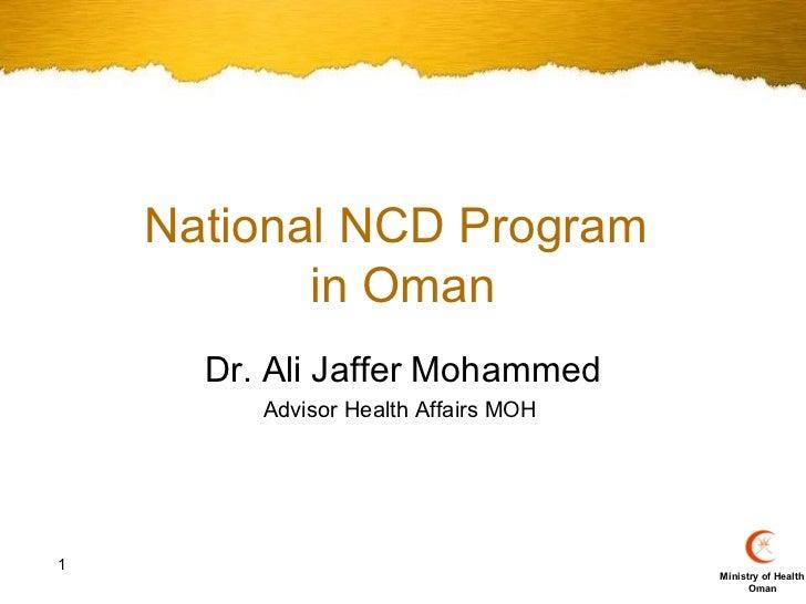 National NCD Program           in Oman      Dr. Ali Jaffer Mohammed         Advisor Health Affairs MOH1                   ...