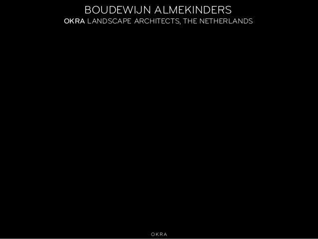 OKRA BOUDEWIJN ALMEKINDERS OKRA LANDSCAPE ARCHITECTS, THE NETHERLANDS
