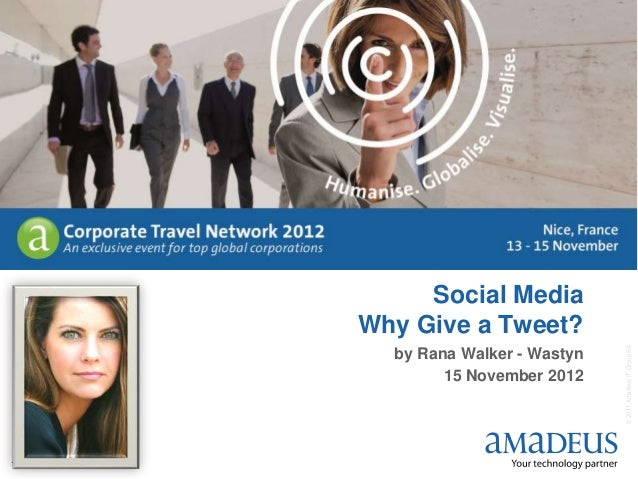 ©2011AmadeusITGroupSA 1 Social Media Why Give a Tweet? by Rana Walker - Wastyn 15 November 2012
