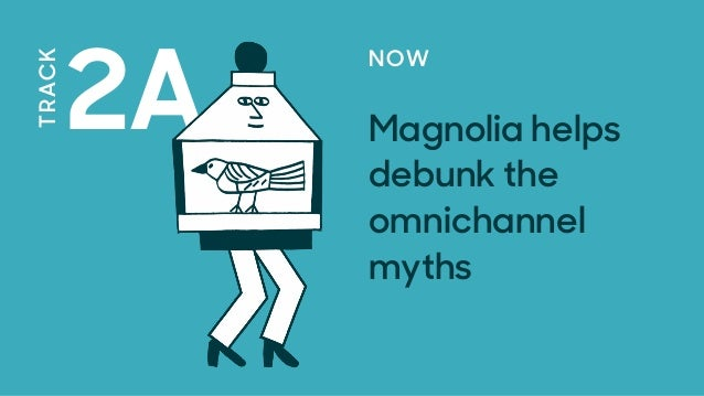 TRACK 2A NOW Magnolia helps debunk the omnichannel myths