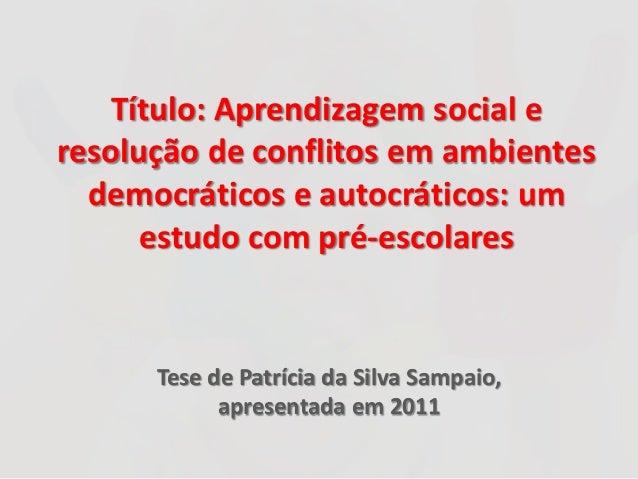 Título: Aprendizagem social e resolução de conflitos em ambientes democráticos e autocráticos: um estudo com pré-escolares...