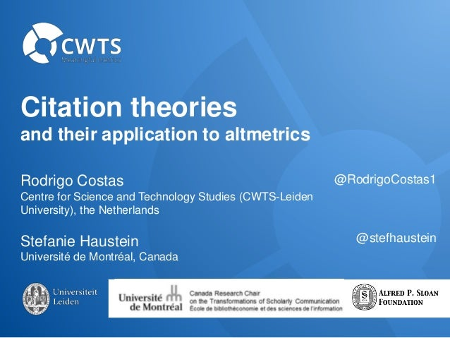 Citation theories and their application to altmetrics Rodrigo Costas Centre for Science and Technology Studies (CWTS-Leide...