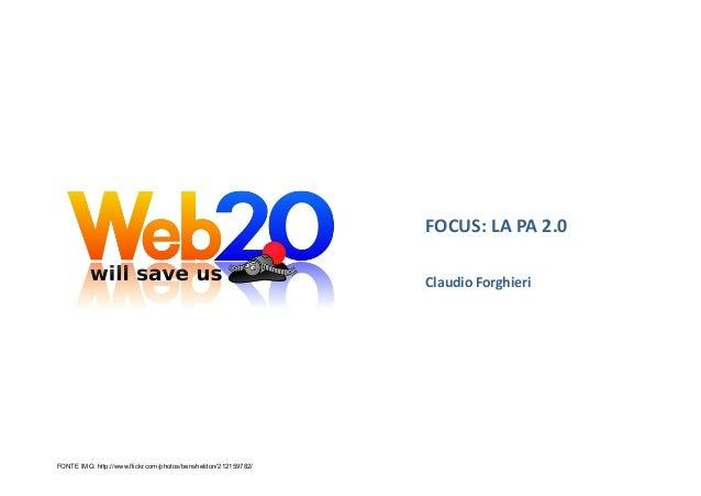 FOCUS:  LA  PA  2.0   Claudio  Forghieri   FONTE IMG: http://www.flickr.com/photos/bensheldon/212159782/