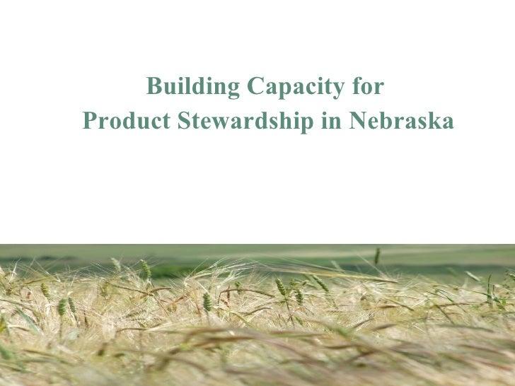 <ul><li>Building Capacity for  </li></ul><ul><li>Product Stewardship in Nebraska </li></ul>