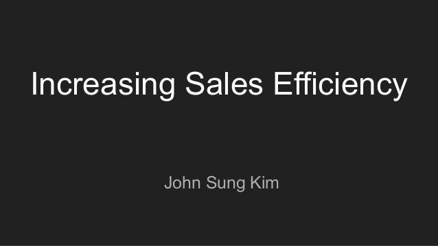 Increasing Sales Efficiency John Sung Kim