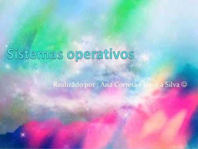 Realizado por : Ana Correia e Jéssica Silva 
