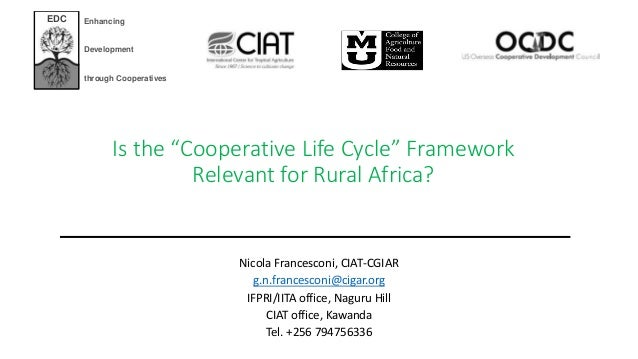 "Is the ""Cooperative Life Cycle"" Framework Relevant for Rural Africa? Nicola Francesconi, CIAT-CGIAR g.n.francesconi@cigar...."