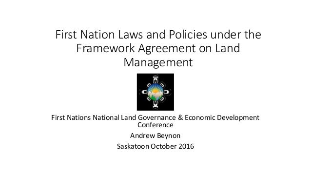 First Nation Laws and Policies under the Framework Agreement on Land Management First Nations National Land Governance & E...