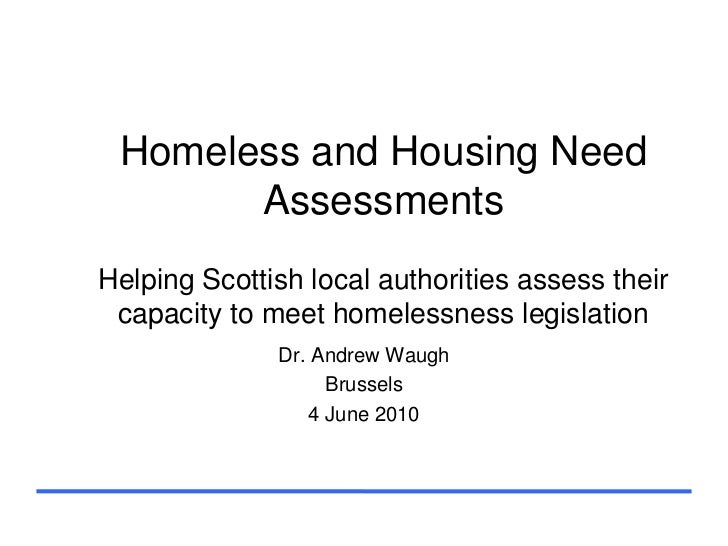 Homeless and Housing Need       AssessmentsHelping Scottish local authorities assess their capacity to meet homelessness l...
