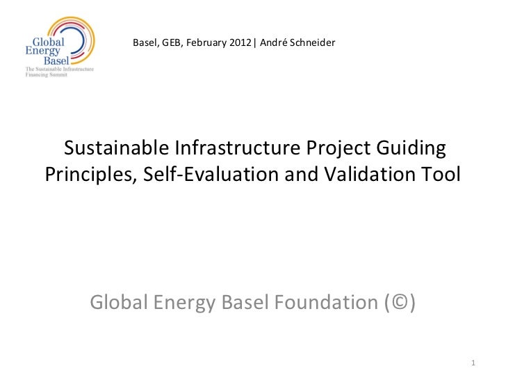 Basel, GEB, February 2012| André Schneider  Sustainable Infrastructure Project GuidingPrinciples, Self-Evaluation and Vali...