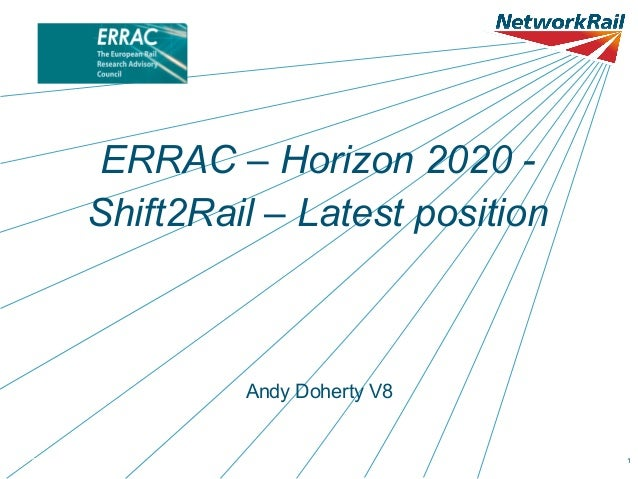 ERRAC – Horizon 2020 Shift2Rail – Latest position  Andy Doherty V8  Date 11.06.13  AMD V4  1