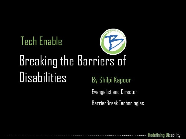 Tech EnableBreaking the Barriers ofDisabilities    By Shilpi Kapoor                    Evangelist and Director            ...