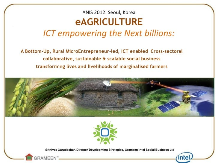 ANIS 2012: Seoul, Korea                eAGRICULTURE         ICT empowering the Next billions:A Bottom-Up, Rural MicroEntre...
