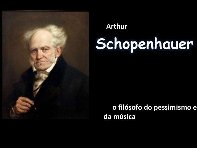 Arthur  Schopenhauer  o filósofo do pessimismo e  da música