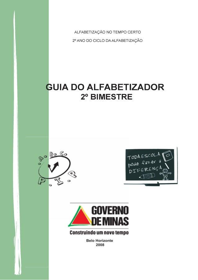 APRESENTAÇÃO Caro alfabetizador, A Secretaria de Estado de Educação de Minas Gerais editou em 16 de abril de 2008 a Resolu...