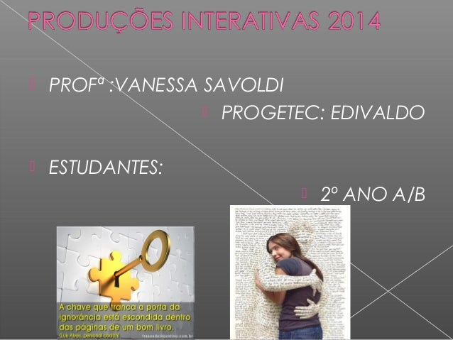  PROFª :VANESSA SAVOLDI  PROGETEC: EDIVALDO  ESTUDANTES:  2º ANO A/B