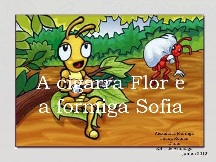 A cigarra Flor ea formiga Sofia            Alexandra Moringa               Joana Romão                  2ºano            E...