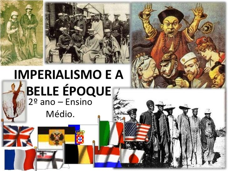 IMPERIALISMO E A  BELLE ÉPOQUE  2º ano – Ensino      Médio.