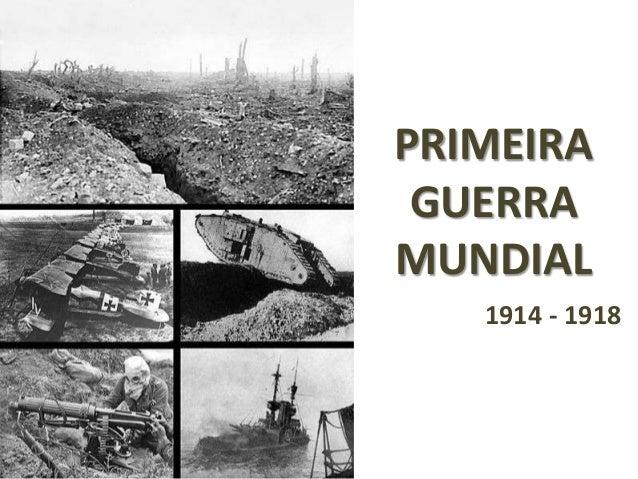 PRIMEIRA GUERRAMUNDIAL   1914 - 1918