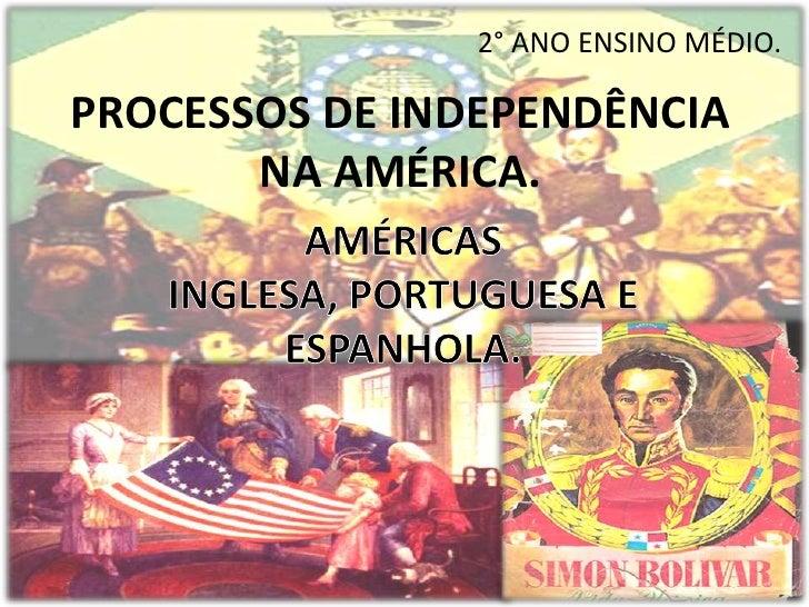 2° ANO ENSINO MÉDIO.PROCESSOS DE INDEPENDÊNCIA       NA AMÉRICA.